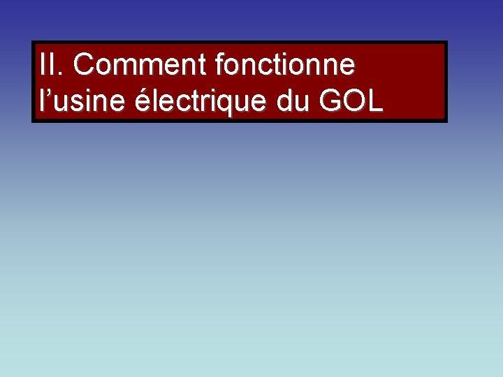 II. Comment fonctionne l'usine électrique du GOL
