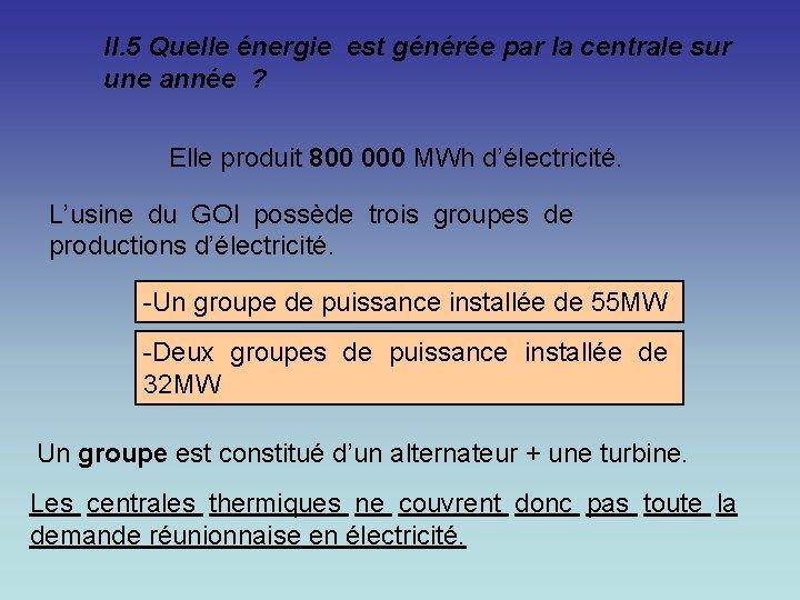 II. 5 Quelle énergie est générée par la centrale sur une année ? Elle