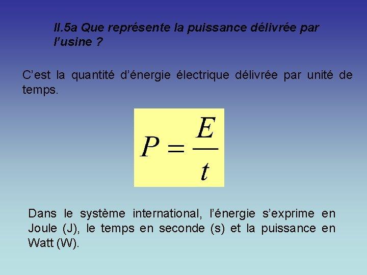 II. 5 a Que représente la puissance délivrée par l'usine ? C'est la quantité