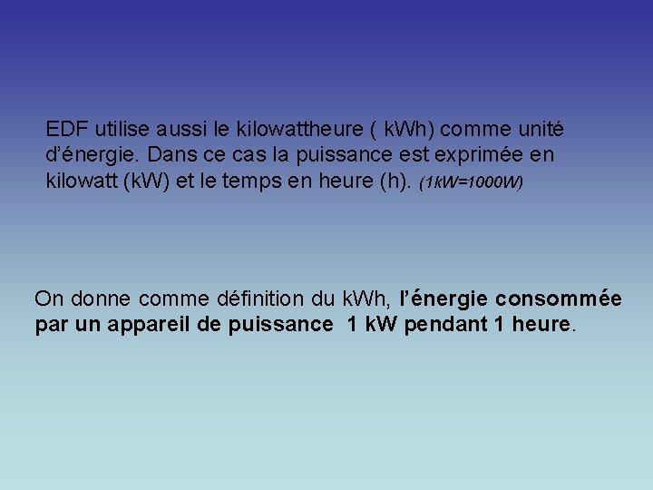 EDF utilise aussi le kilowattheure ( k. Wh) comme unité d'énergie. Dans ce cas
