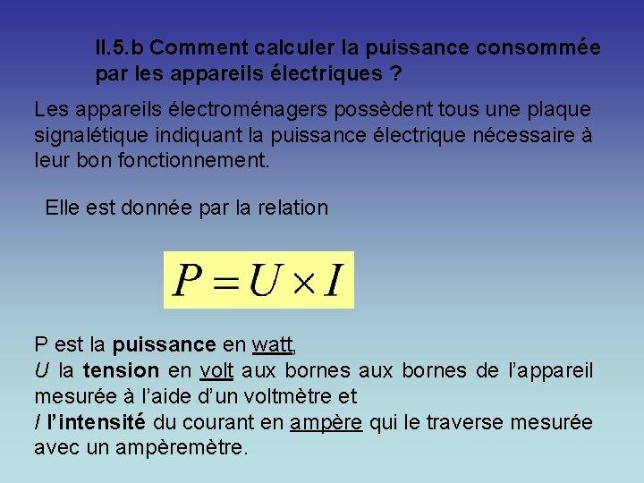 II. 5. b Comment calculer la puissance consommée par les appareils électriques ? Les