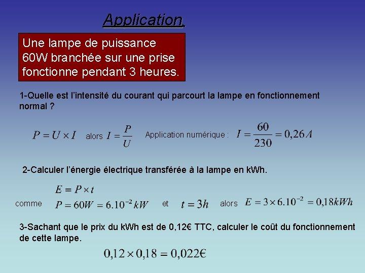 Application. Une lampe de puissance 60 W branchée sur une prise fonctionne pendant 3