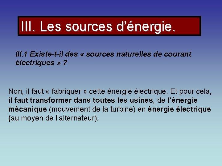 III. Les sources d'énergie. III. 1 Existe-t-il des « sources naturelles de courant électriques