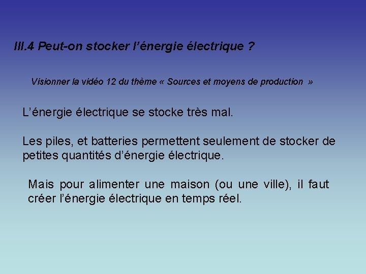 III. 4 Peut-on stocker l'énergie électrique ? Visionner la vidéo 12 du thème «