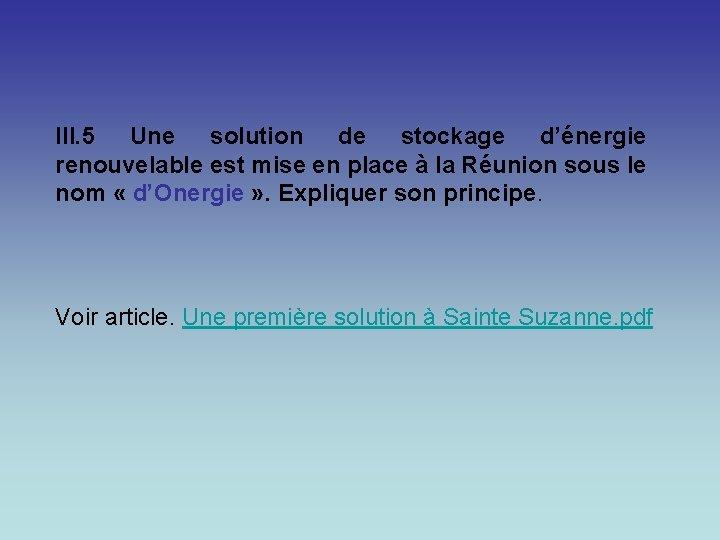 III. 5 Une solution de stockage d'énergie renouvelable est mise en place à la