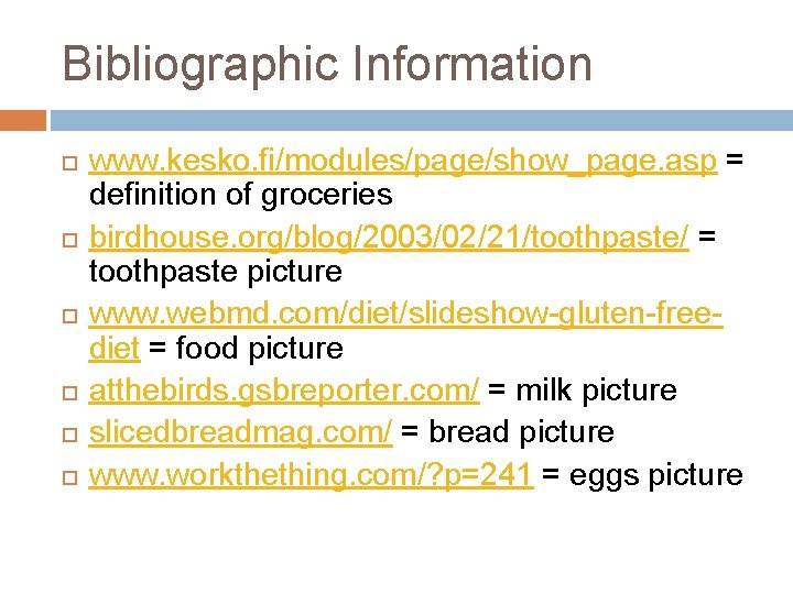 Bibliographic Information www. kesko. fi/modules/page/show_page. asp = definition of groceries birdhouse. org/blog/2003/02/21/toothpaste/ = toothpaste