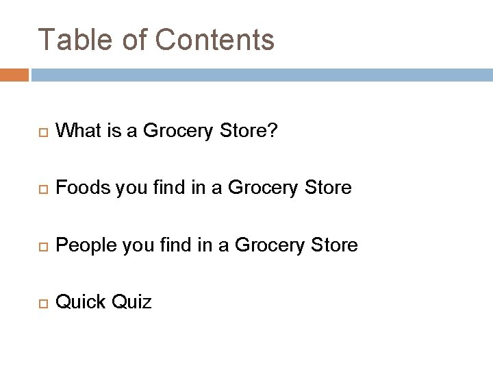 Table of Contents What is a Grocery Store? Foods you find in a Grocery