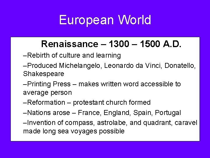 European World Renaissance – 1300 – 1500 A. D. –Rebirth of culture and learning