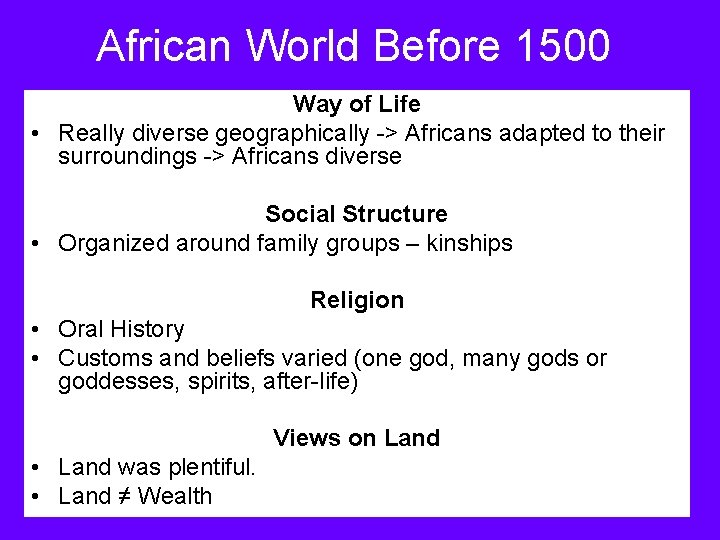 African World Before 1500 Way of Life • Really diverse geographically -> Africans adapted