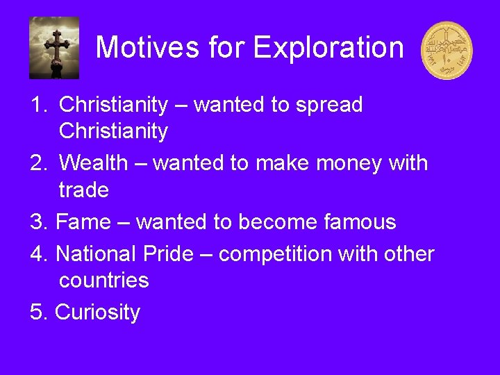 Motives for Exploration 1. Christianity – wanted to spread Christianity 2. Wealth – wanted