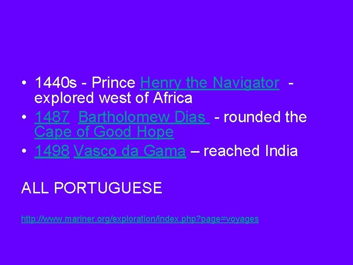 • 1440 s - Prince Henry the Navigator explored west of Africa •
