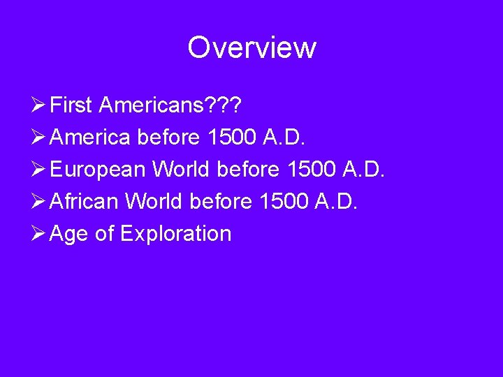 Overview Ø First Americans? ? ? Ø America before 1500 A. D. Ø European