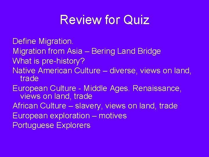 Review for Quiz Define Migration from Asia – Bering Land Bridge What is pre-history?