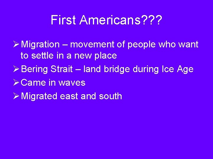 First Americans? ? ? Ø Migration – movement of people who want to settle