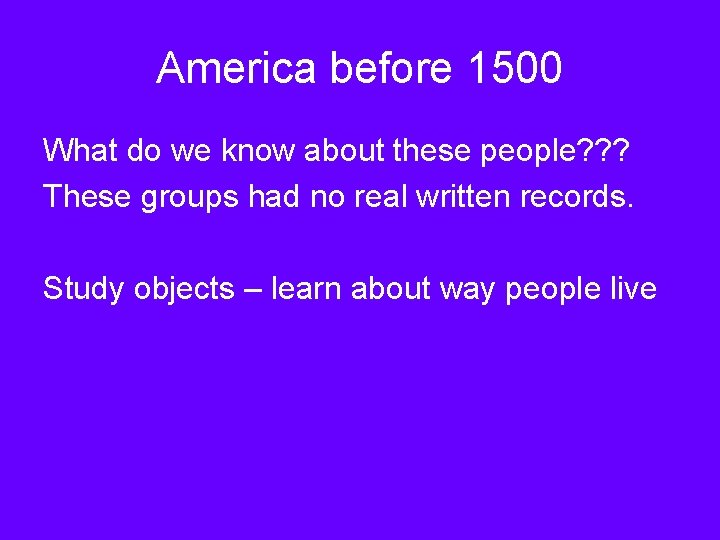 America before 1500 What do we know about these people? ? ? These groups