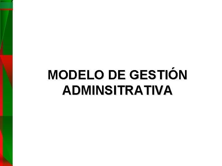 MODELO DE GESTIÓN ADMINSITRATIVA