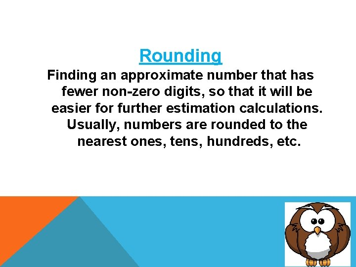 Rounding Finding an approximate number that has fewer non-zero digits, so that it will