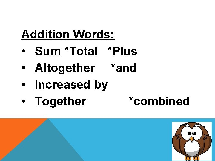Addition Words: • Sum *Total *Plus • Altogether *and • Increased by • Together