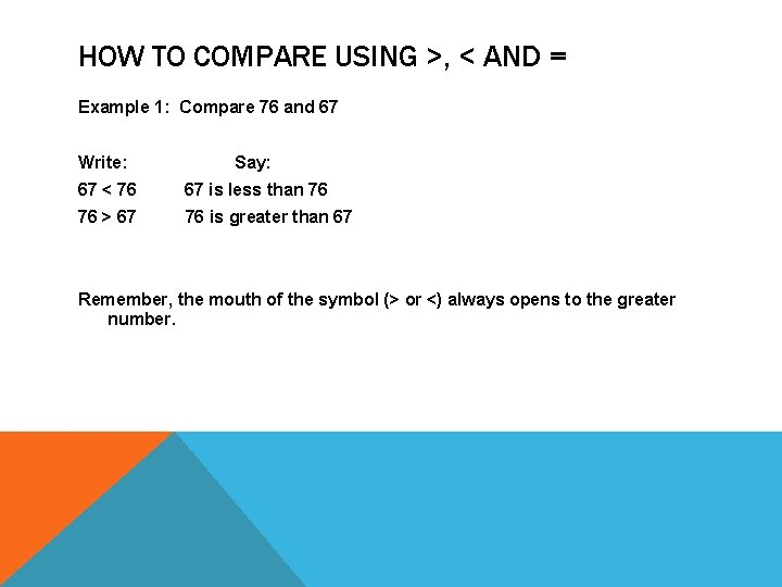 HOW TO COMPARE USING >, < AND = Example 1: Compare 76 and 67