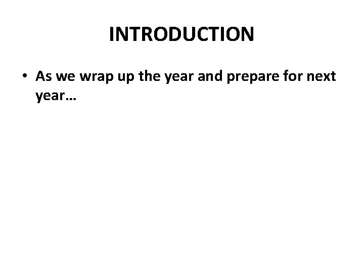 INTRODUCTION • As we wrap up the year and prepare for next year…