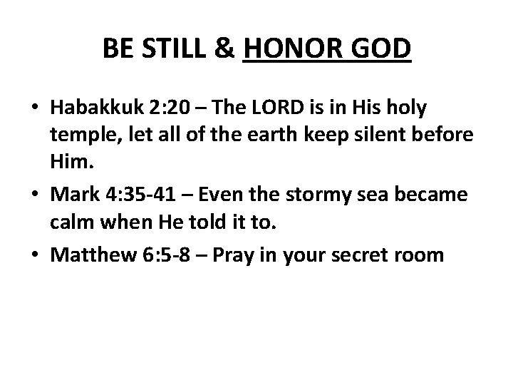 BE STILL & HONOR GOD • Habakkuk 2: 20 – The LORD is in