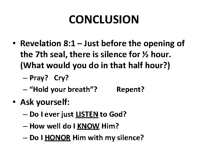 CONCLUSION • Revelation 8: 1 – Just before the opening of the 7 th