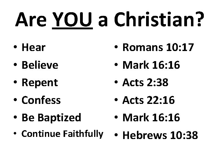 Are YOU a Christian? • • • Hear Believe Repent Confess Be Baptized •