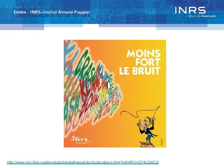http: //www. inrs. fr/accueil/produits/mediatheque/doc/publications. html? ref. INRS=ED%206020