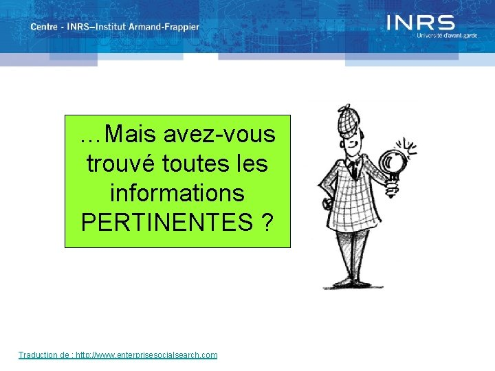…Mais avez-vous trouvé toutes les informations PERTINENTES ? Traduction de : http: //www. enterprisesocialsearch.