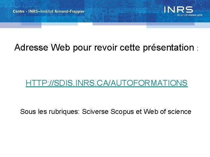 Adresse Web pour revoir cette présentation : HTTP: //SDIS. INRS. CA/AUTOFORMATIONS Sous les rubriques: