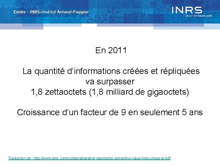 En 2011 La quantité d'informations créées et répliquées va surpasser 1, 8 zettaoctets (1,