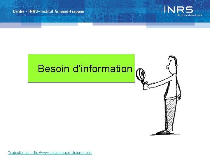 Besoin d'information Traduction de : http: //www. enterprisesocialsearch. com