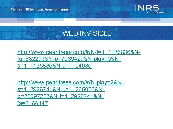 WEB INVISIBLE http: //www. pearltrees. com/#/N-f=1_1136836&Nfa=632293&N-p=7569427&N-play=0&Ns=1_1136836&N-u=1_54085 http: //www. pearltrees. com/#/N-play=2&Ns=1_2926741&N-u=1_206023&Np=22097225&N-f=1_2926741&Nfa=2188147
