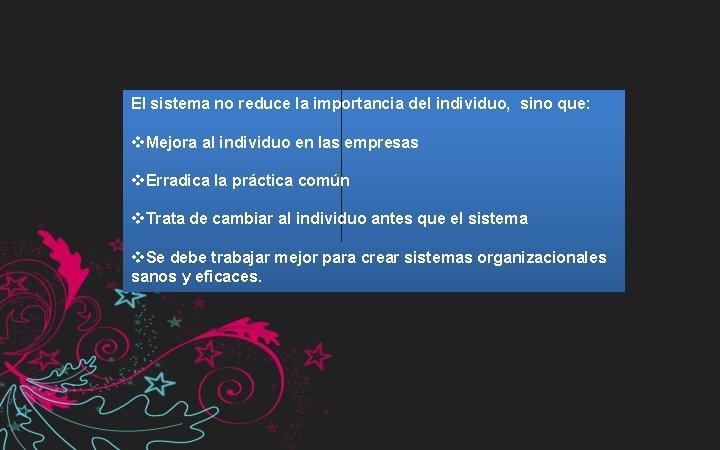 El sistema no reduce la importancia del individuo, sino que: v. Mejora al individuo