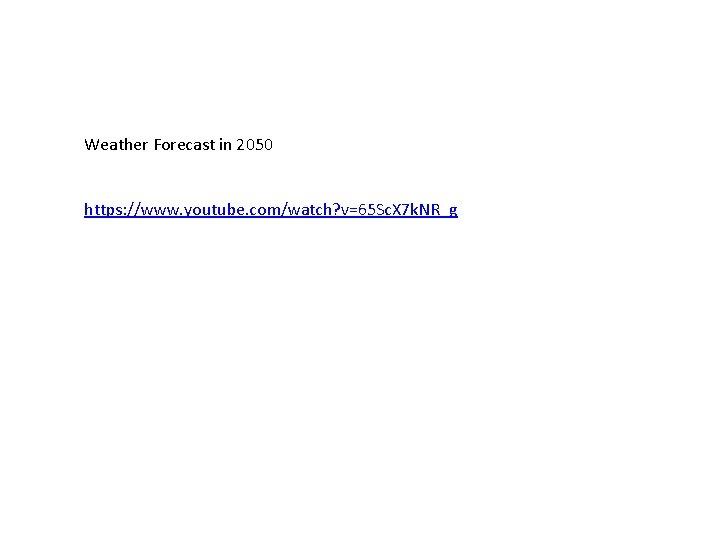Weather Forecast in 2050 https: //www. youtube. com/watch? v=65 Sc. X 7 k. NR_g