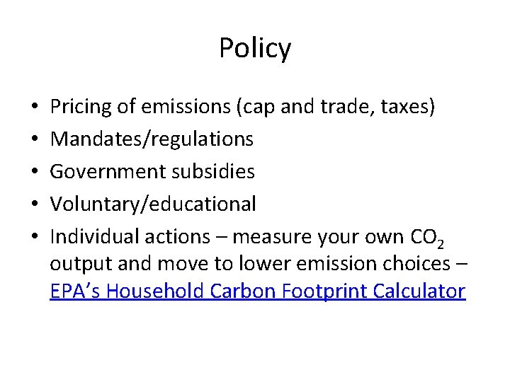 Policy • • • Pricing of emissions (cap and trade, taxes) Mandates/regulations Government subsidies