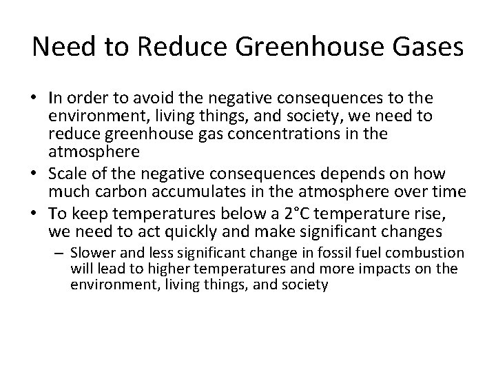 Need to Reduce Greenhouse Gases • In order to avoid the negative consequences to