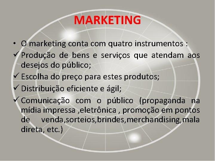 MARKETING • O marketing conta com quatro instrumentos : ü Produção de bens e