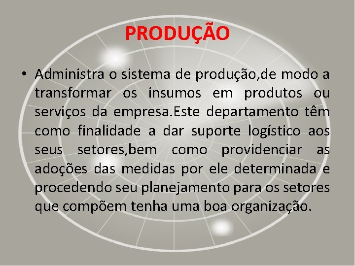 PRODUÇÃO • Administra o sistema de produção, de modo a transformar os insumos em