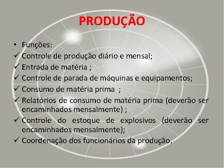 PRODUÇÃO • Funções: ü Controle de produção diário e mensal; ü Entrada de matéria