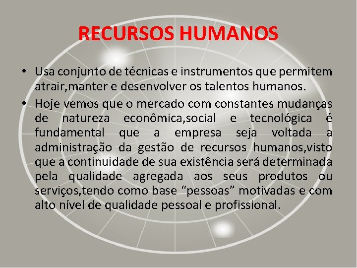 RECURSOS HUMANOS • Usa conjunto de técnicas e instrumentos que permitem atrair, manter e