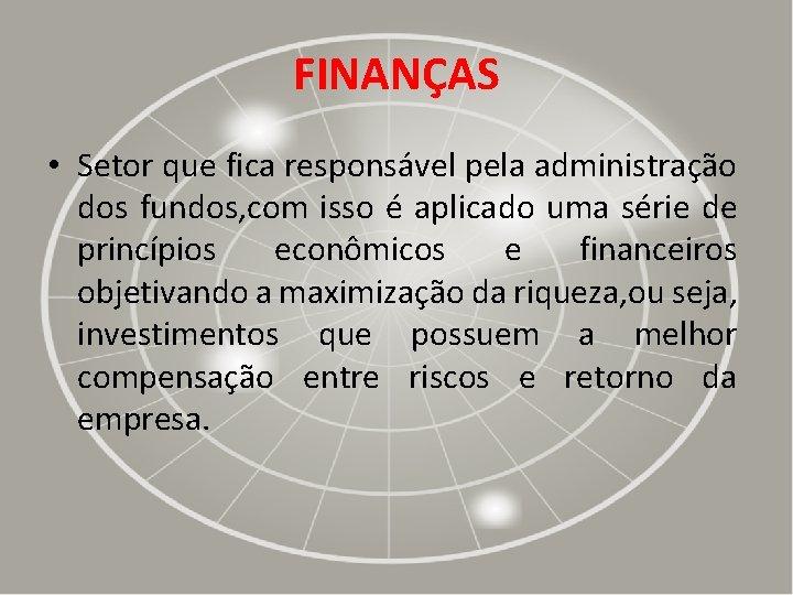 FINANÇAS • Setor que fica responsável pela administração dos fundos, com isso é aplicado