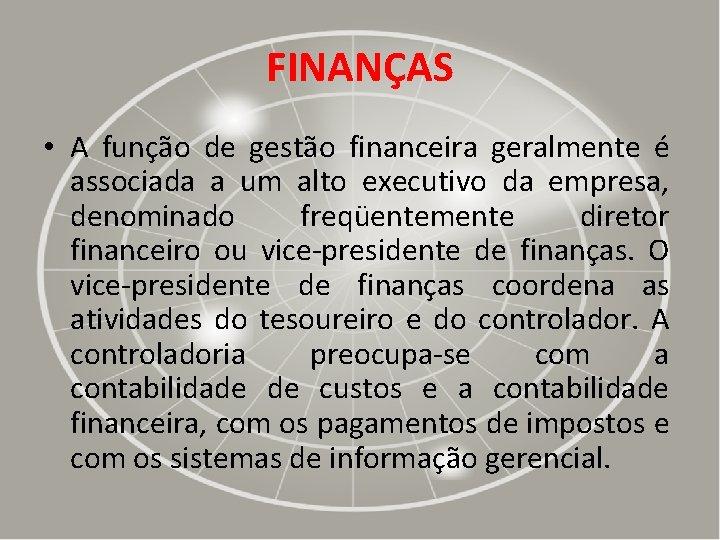 FINANÇAS • A função de gestão financeira geralmente é associada a um alto executivo