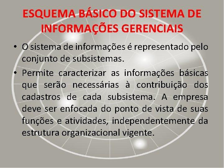 ESQUEMA BÁSICO DO SISTEMA DE INFORMAÇÕES GERENCIAIS • O sistema de informações é representado