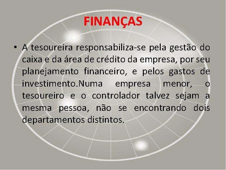 FINANÇAS • A tesoureira responsabiliza-se pela gestão do caixa e da área de crédito