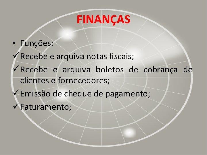 FINANÇAS • Funções: ü Recebe e arquiva notas fiscais; ü Recebe e arquiva boletos