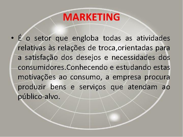 MARKETING • É o setor que engloba todas as atividades relativas às relações de