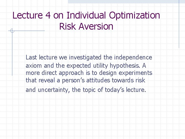 Lecture 4 on Individual Optimization Risk Aversion Last lecture we investigated the independence axiom
