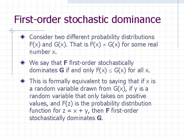 First-order stochastic dominance Consider two different probability distributions F(x) and G(x). That is F(x)