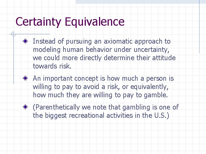 Certainty Equivalence Instead of pursuing an axiomatic approach to modeling human behavior under uncertainty,